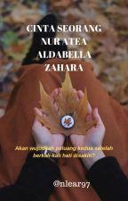 CINTA SEORANG  NUR ATEA ALDABELLA ZAHARA by nlear97