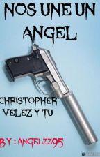 NOS UNE UN ÁNGEL ( Christopher Velez Y Tu )  ©™ by angelzz95