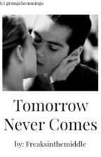 Tomorrow Never Comes by freaksinthemiddle