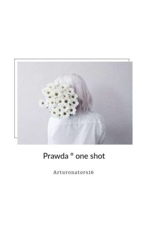 prawda °one shot° ✔ by Arturonators16