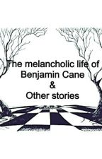 The Life Of Benjamin Cane & Other Stories by MollyMackwell