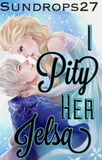 I Pity Her (Jelsa) by Sundrops27