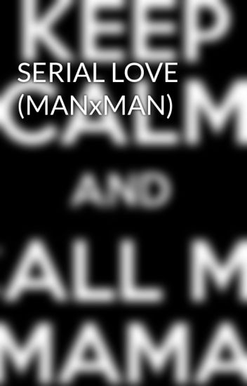 SERIAL LOVE (MANxMAN)