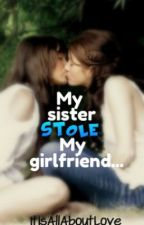My sister stole my girlfriend... (Lesbian) by ItIsAllAboutLove