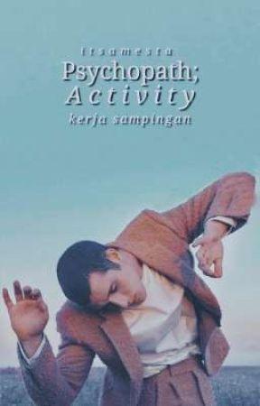 psychopath; activity [1/1] by itsamelsta