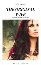 The Original Wife (Klaus Mikaelson) by SweetUnicorn4ever