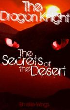 The Dragon Knight; The Secrets of the Desert by Emskie-Wings
