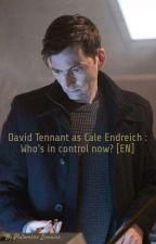 David Tennant= Cale Erendreich : 𝚆𝚑𝚘'𝚜 𝙸𝚗 𝙲𝚘𝚗𝚝𝚛𝚘𝚕𝚎 𝙽𝚘𝚠? [𝙴𝙽]  by PhilomeneL
