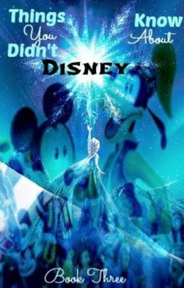 Things You Didn't Know About Disney: Book III by AangTheAvatar