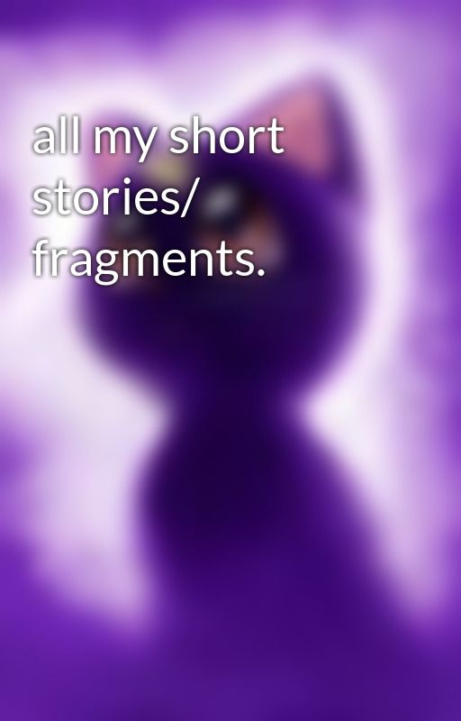 all my short stories/ fragments. by SceneHeardLoveLife