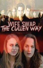 Wife Swap The Cullen Way! by JazzyWriterxxx