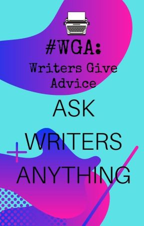 Writers Give Advice: Ask Writers Anything by WritersGiveAdvice