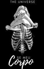 se meu corpo... by i-am-the-universe