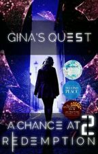 A CHANCE AT REDEMPTION: Gina's Quest [ Season 2 ] by AymenJouini6