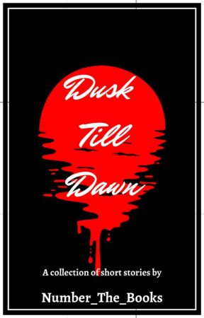 Dusk Till Dawn by Number_The_Books