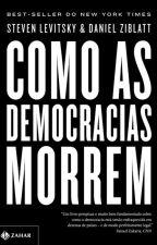 Como as democracias morrem - Steven Levistsky e Daniel Ziblatt by liviascavacini