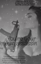 You're your own assassin by MariyahLawson8