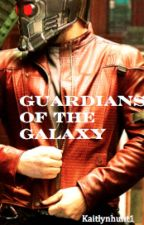Guardians Of The Galaxy (Fanfic) by KaitlynHunt1