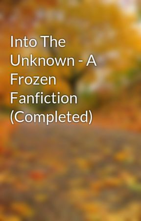 Into The Unknown - A Frozen Fanfiction (ongoing) by WolfieFrozenFangirl