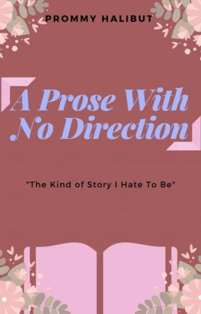 A Prose With No Direction by AriLovely