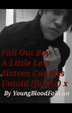 Fall Out Boy- A Little Less Sixteen Candles Untold (fanfic) by YoungBloodFoBfan