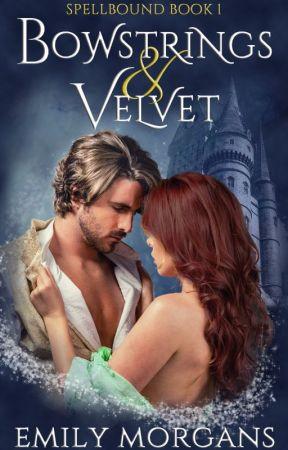 Bowstrings & Velvet (Spellbound) by EmilyMorgans