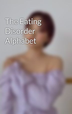 The Eating Disorder Alphabet by High_on_Clovers