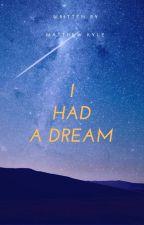 I Had A Dream by CafeKylem