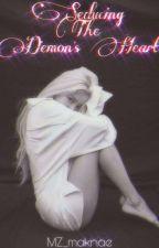 Seducing The Demon's Heart (EastLhean University Series #1) by MZ_maknae