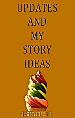 Updates And My Story Ideas by JercyFics16