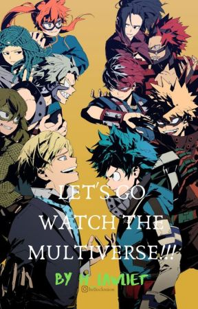 Let's Go Watch The Multiverse! {Hiatus?} by H_Lawliet