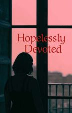 Hopelessly Devoted by MotherDreamer