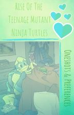 Rise Of The Teenage Mutant Ninja Turtles // Oneshots & Preferences by The2tailedfoxy