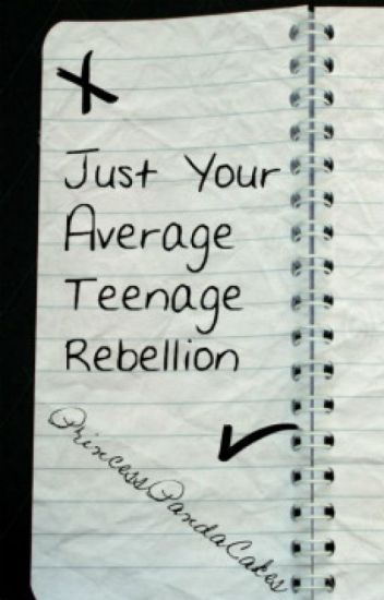 essays about rebellion in teenagers Free essay: teen rebellion- violence on college campuses in every generation, there have been many advances in technology, culture, and the ways people.