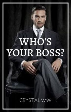 Who's Your Boss? by CrystalW99