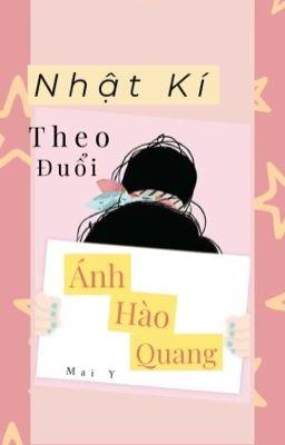Đọc truyện Nhật Ký Theo Đuổi Ánh Hào Quang