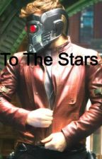 To The Stars {Peter Quill/Star-Lord} (ON HOLD) by molliebo