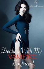 Dealing With My Vampire Boyfriend by AgeanPrincess
