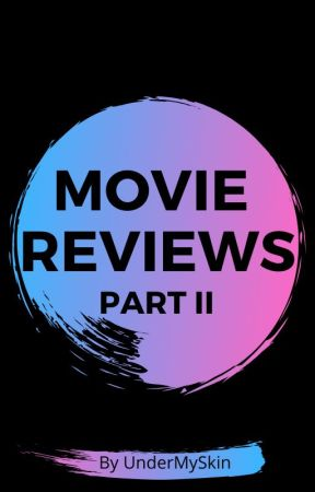 Movie Reviews II by UnderMySkin