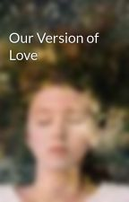 Our Version of Love by fantasyerotica