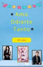 Amo Odiarte Tanto by Hisui_Unnie