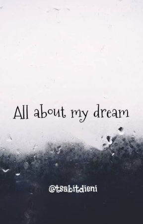 All about my dream by tsabitdieni25