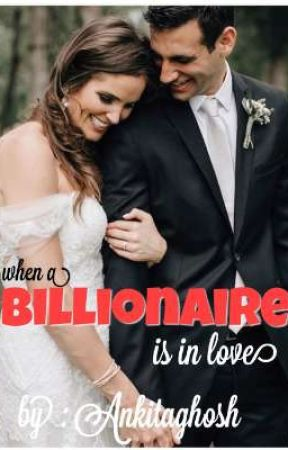 when a Billionaire is in love  by AnkitaGhosh205