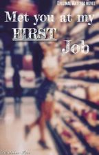 Met You At My FIRST Job by Mistaken-Love