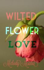 Wilted Flower Love by MelodyMsaba