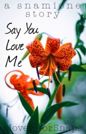 Say You Love Me by alover_forSnape