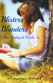 Blunders and Blisters (The Wattpad Trials #1) by raisa864