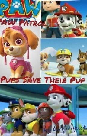 PAW Patrol: Pups Save Their Pup - 2 - Wattpad