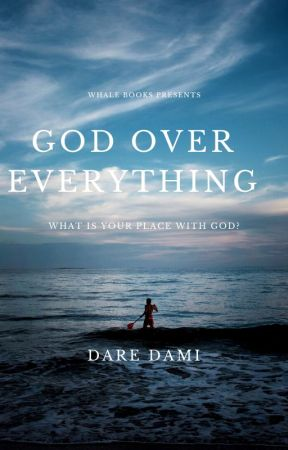 GOD OVER EVERYTHING by dami_writes