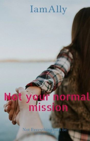 Not Your Normal Mission